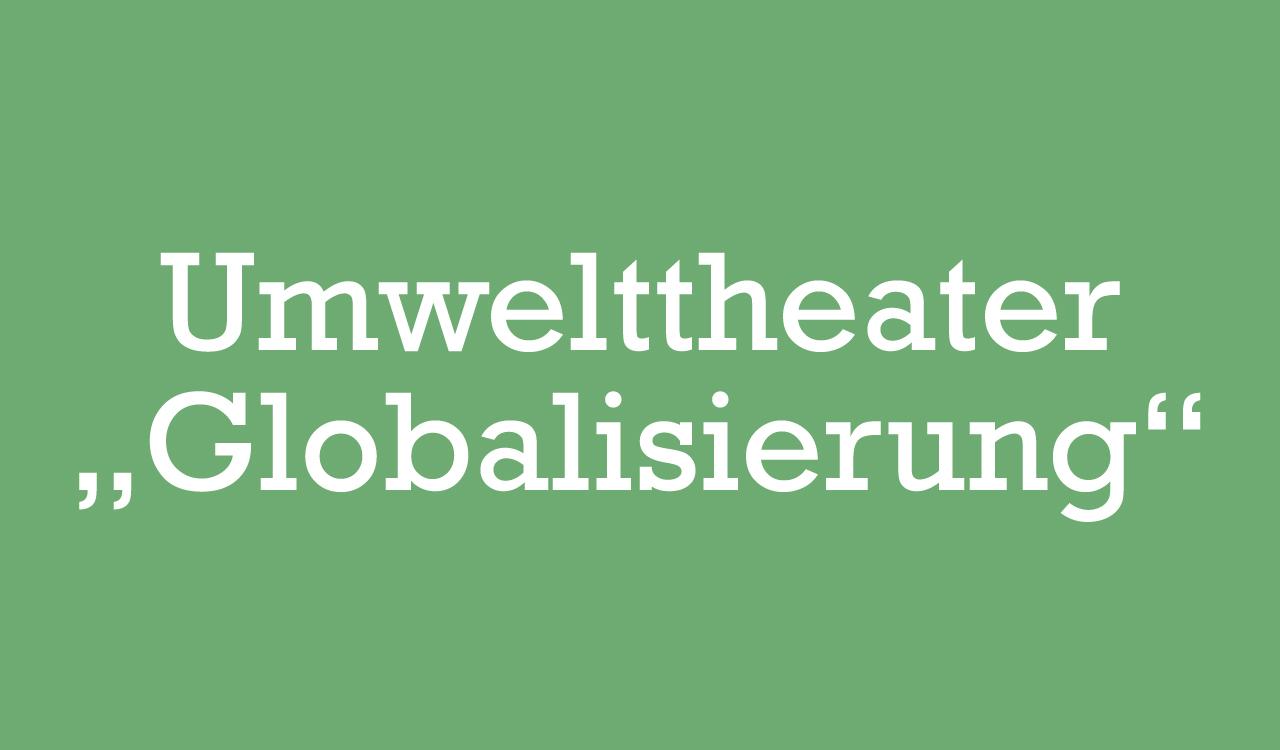 Umwelthteater_Globalisierung_1280x750
